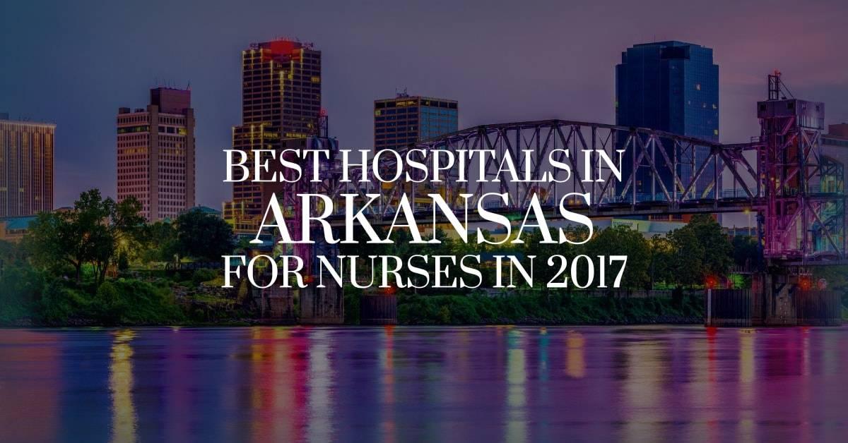 Best Hospitals in Arkansas for Nurses in 2017