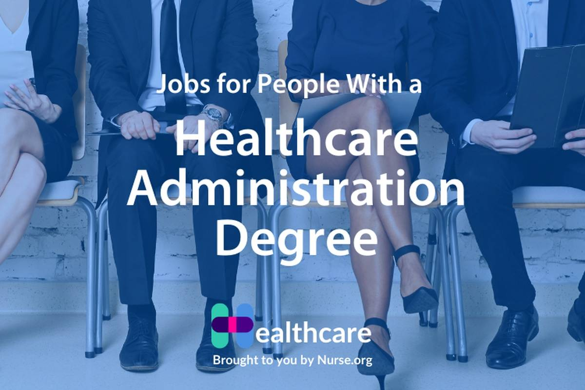 What  Jobs Can You Get With a Healthcare Administration Degree?
