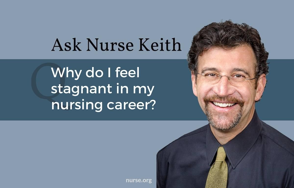 Ask Nurse Keith: Feeling Stagnant In My Nursing Career